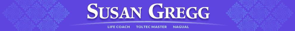 Susan Gregg - Toltec Wisdom Life Coaching